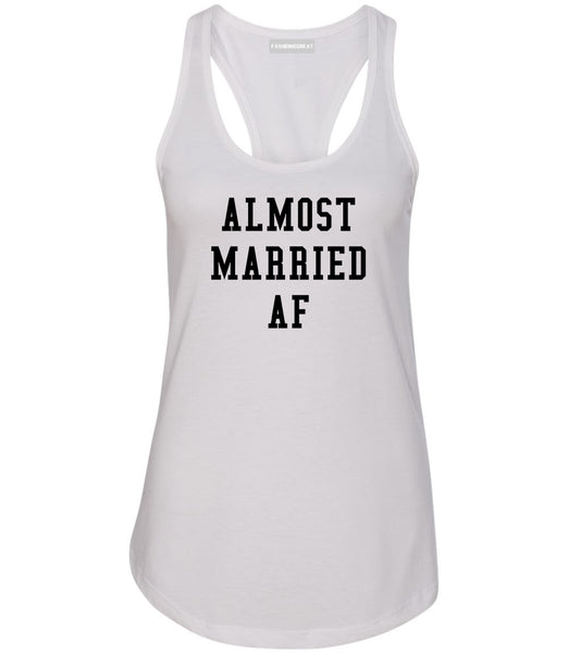 Almost Married AF Engaged White Womens Racerback Tank Top
