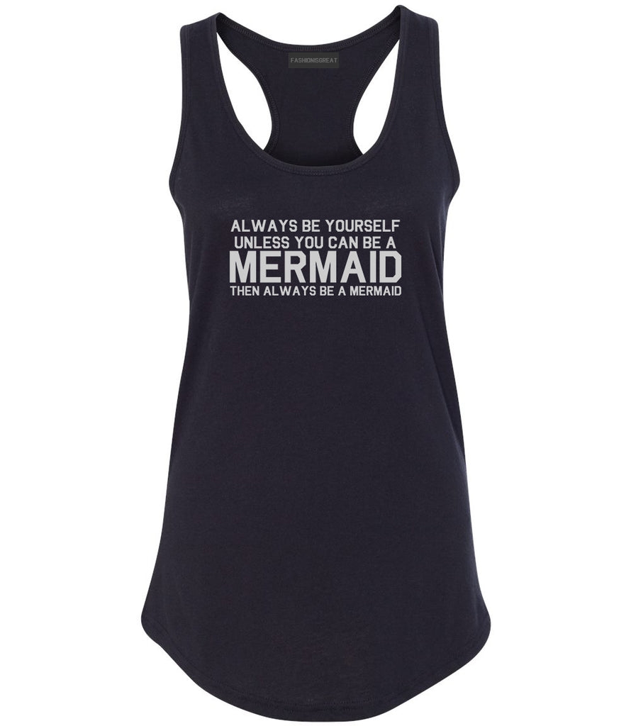 Always Be Yourself Unless You Can Be A Mermaid Womens Racerback Tank Top Black
