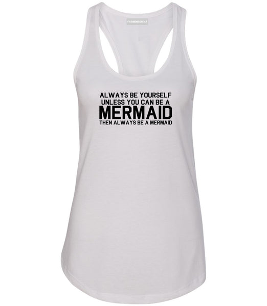 Always Be Yourself Unless You Can Be A Mermaid Womens Racerback Tank Top White