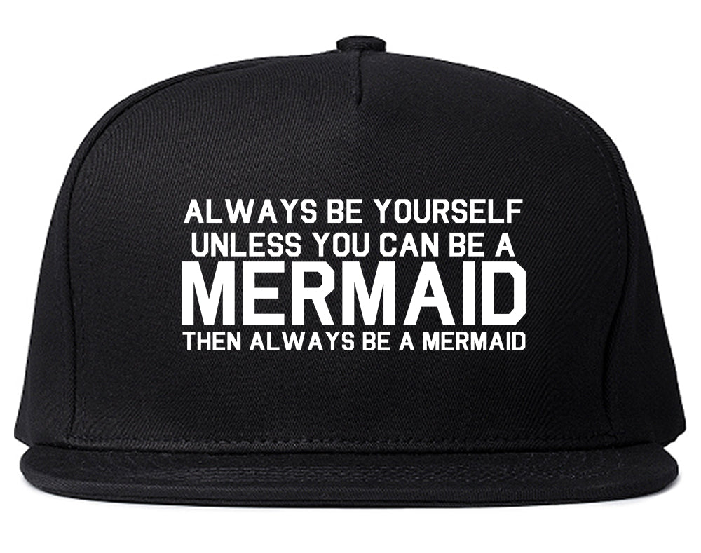 Always Be Yourself Unless You Can Be A Mermaid Snapback Hat Black
