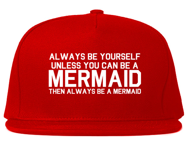 Always Be Yourself Unless You Can Be A Mermaid Snapback Hat Red