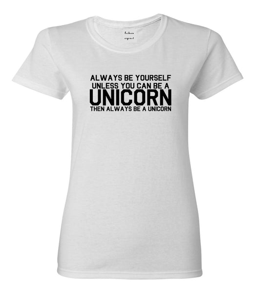 Always Be Yourself Unless You Can Be A Unicorn Womens Graphic T-Shirt White