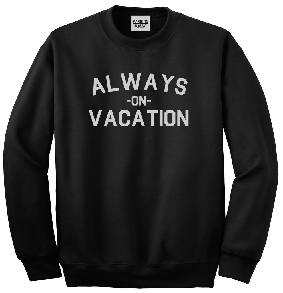 Always On Vacation Black Crewneck Sweatshirt