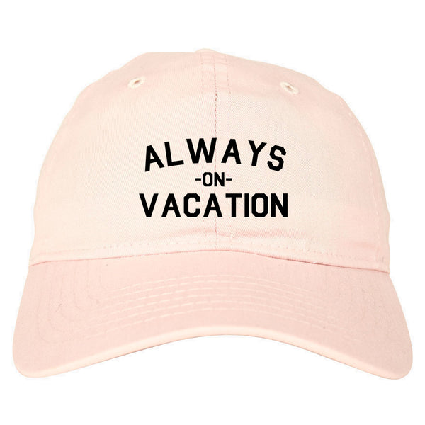 Always On Vacation Pink Dad Hat