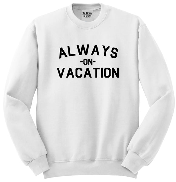 Always On Vacation White Crewneck Sweatshirt