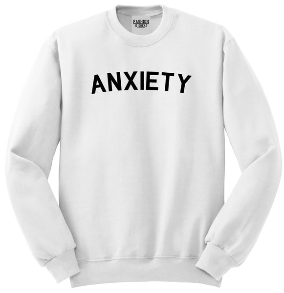 Anxiety Anxious White Crewneck Sweatshirt