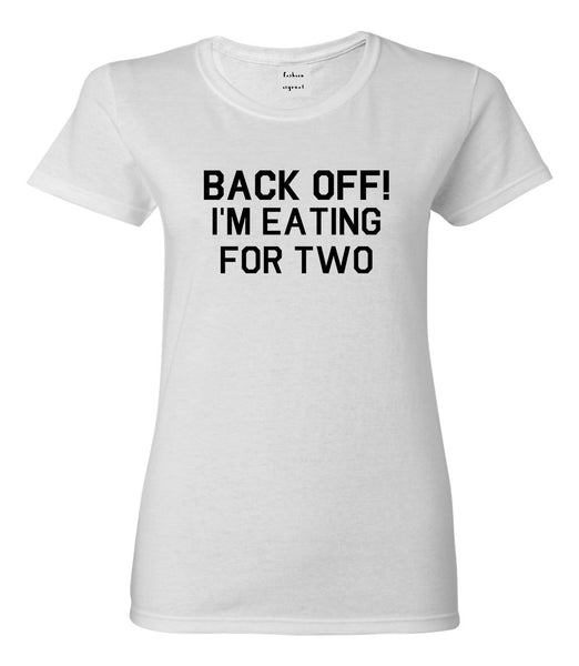 Back Off Im Eating For Two Funny Pregnancy Womens Graphic T-Shirt White