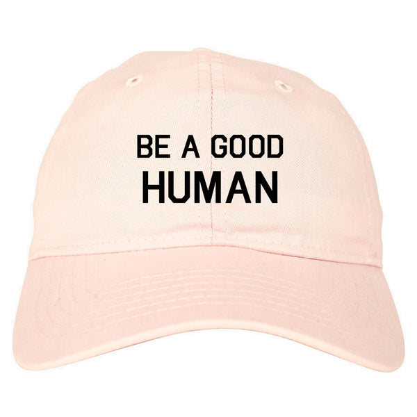 Be A Good Human pink dad hat