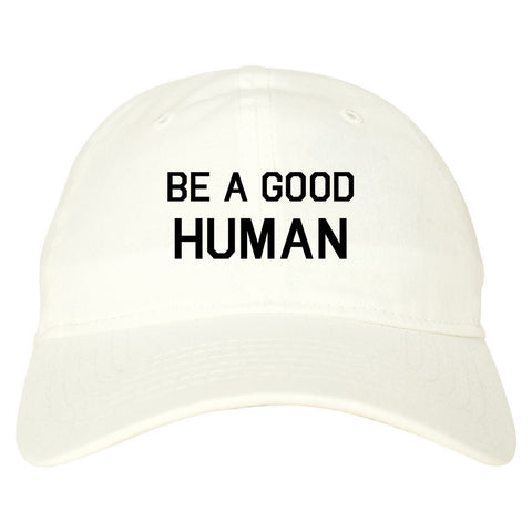 Be A Good Human white dad hat