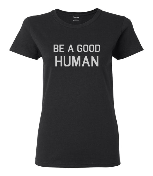Be A Good Human Black Womens T-Shirt