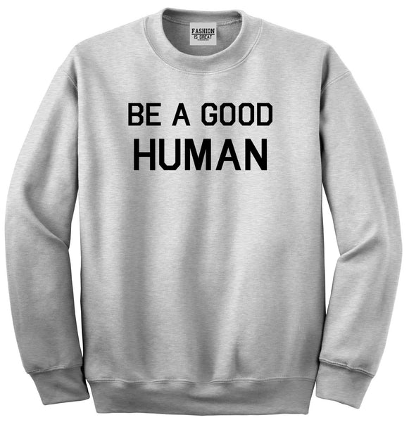 Be A Good Human Grey Womens Crewneck Sweatshirt