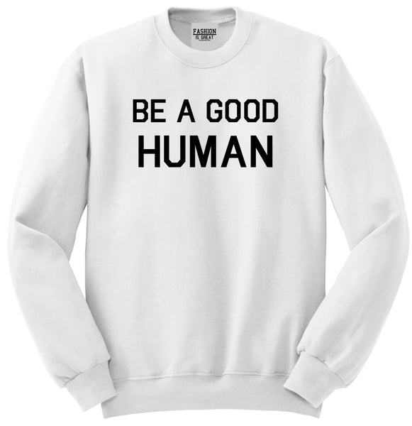 Be A Good Human White Womens Crewneck Sweatshirt