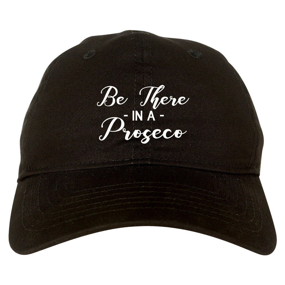 Be There In A Proseco Wine Black Dad Hat