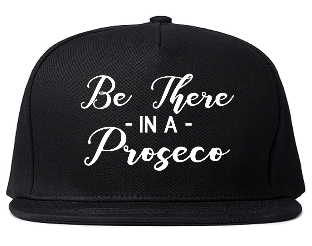 Be There In A Proseco Wine Black Snapback Hat