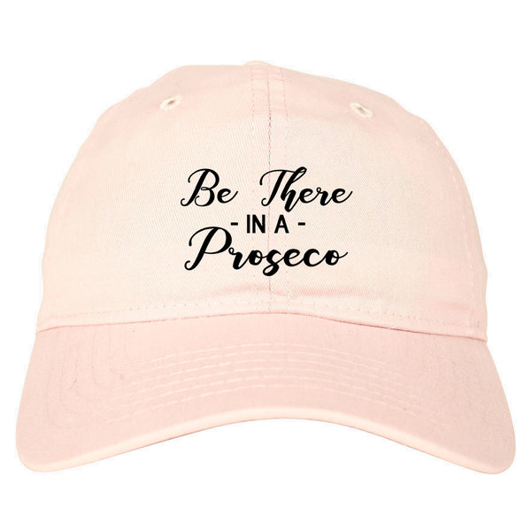 Be There In A Proseco Wine Pink Dad Hat