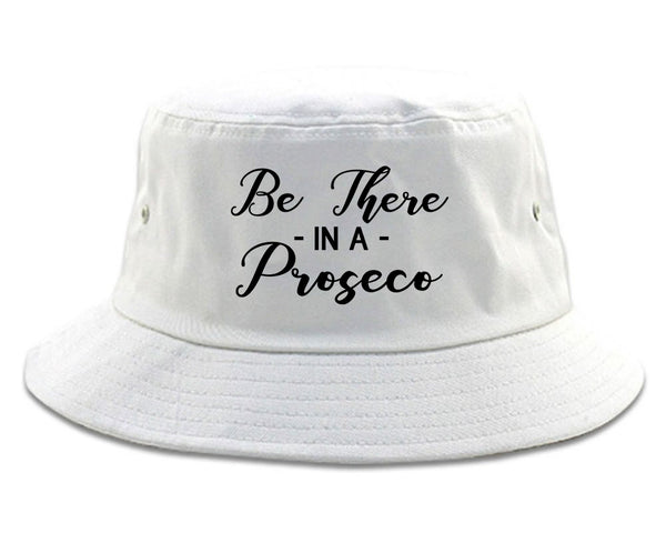 Be There In A Proseco Wine White Bucket Hat