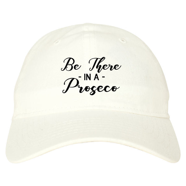 Be There In A Proseco Wine White Dad Hat