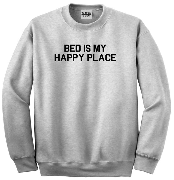 Bed Is My Happy Place Grey Crewneck Sweatshirt