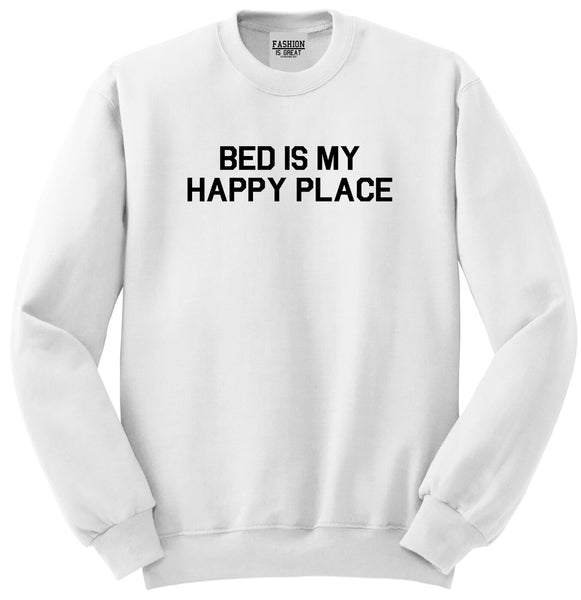 Bed Is My Happy Place White Crewneck Sweatshirt