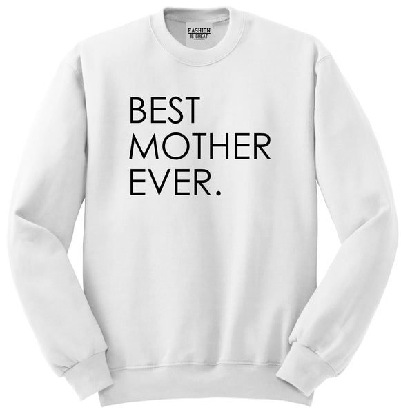 Best Mother Ever Mom Gift White Womens Crewneck Sweatshirt