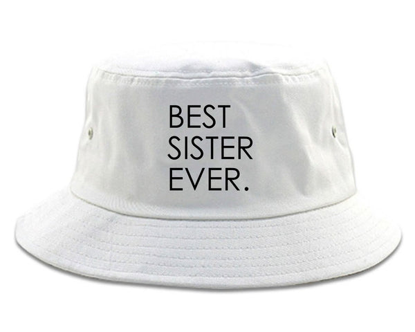 Best Sister Ever Daughter Gift white Bucket Hat