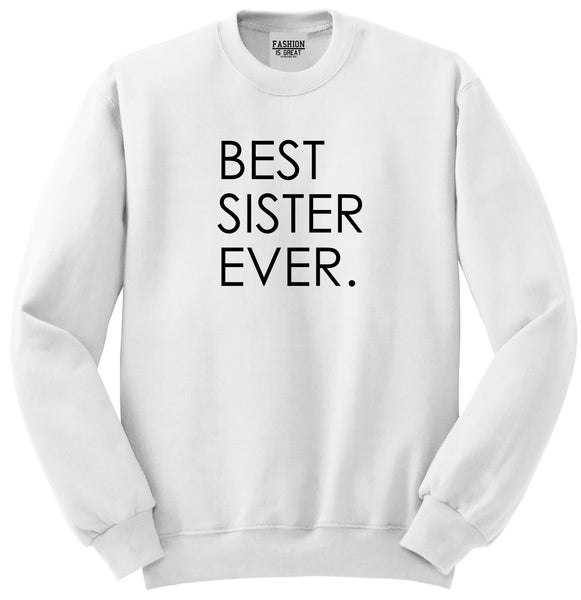 Best Sister Ever Daughter Gift White Womens Crewneck Sweatshirt
