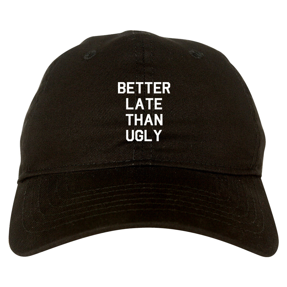 Better Late Than Ugly black dad hat