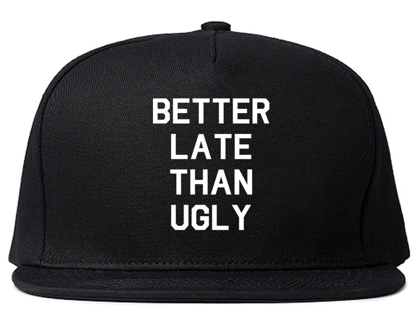 Better Late Than Ugly Black Snapback Hat