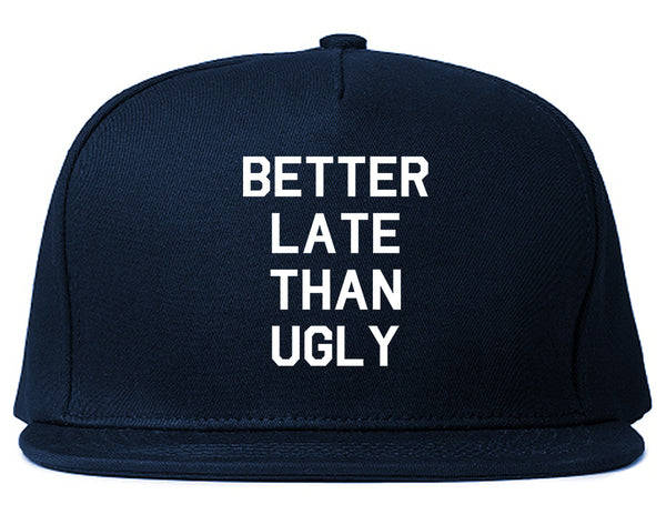 Better Late Than Ugly Blue Snapback Hat