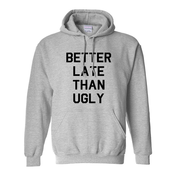 Better Late Than Ugly Grey Womens Pullover Hoodie