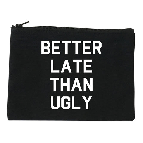 Better Late Than Ugly black Makeup Bag