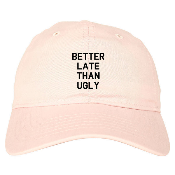 Better Late Than Ugly pink dad hat