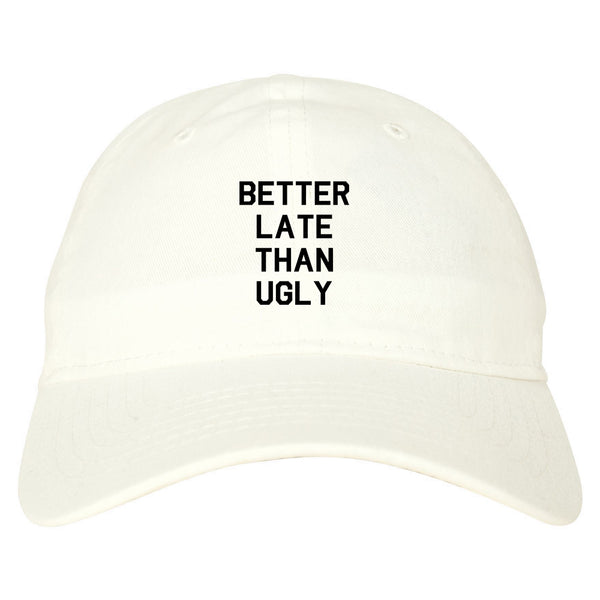 Better Late Than Ugly white dad hat