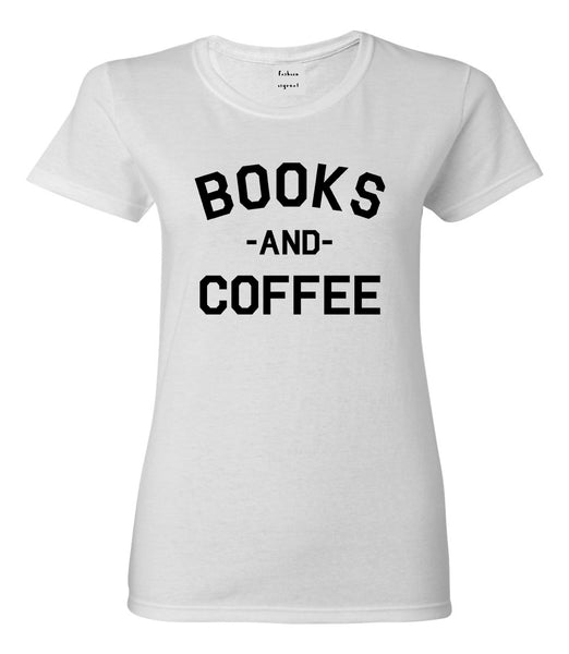 Books And Coffee Funny Reading White T-Shirt
