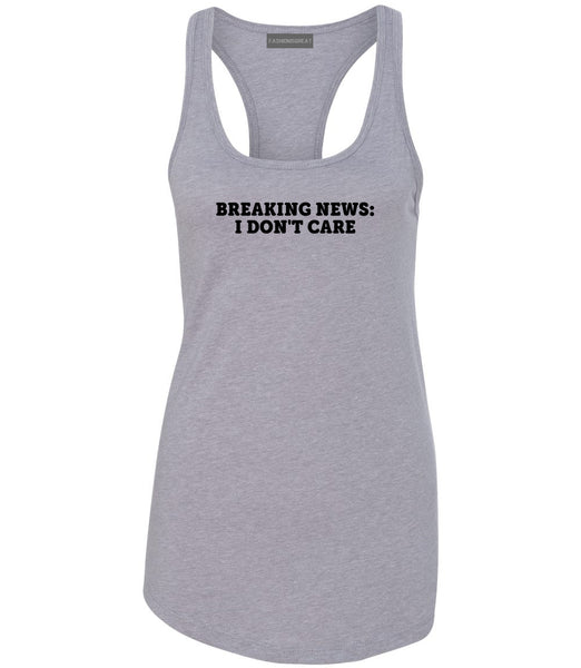 Breaking News I Dont Care Funny Womens Racerback Tank Top Grey