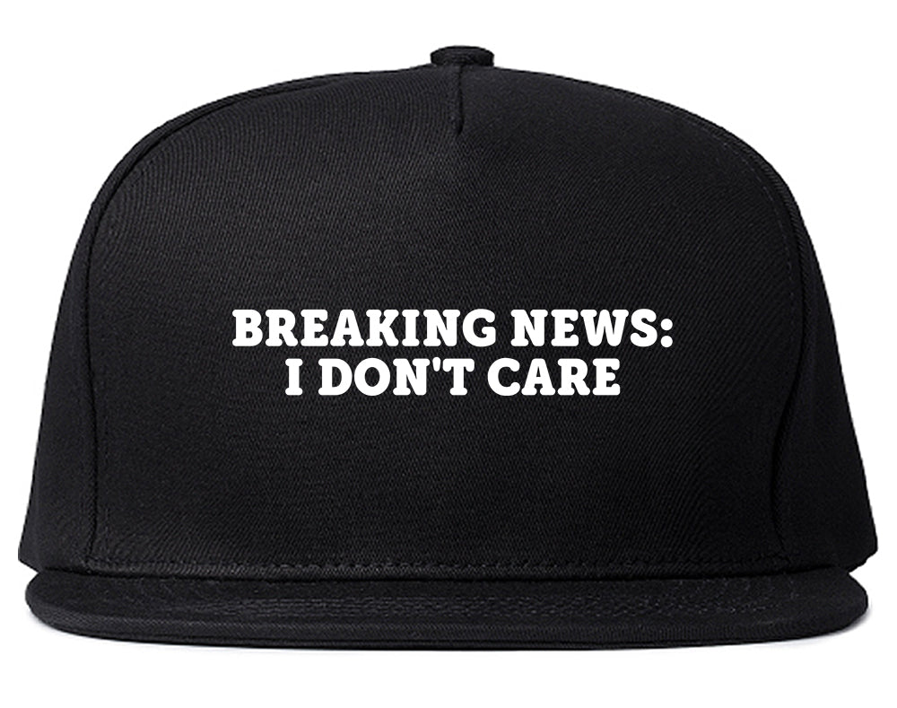 Breaking News I Dont Care Funny Snapback Hat Black
