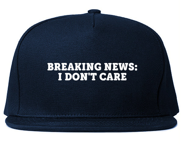 Breaking News I Dont Care Funny Snapback Hat Blue