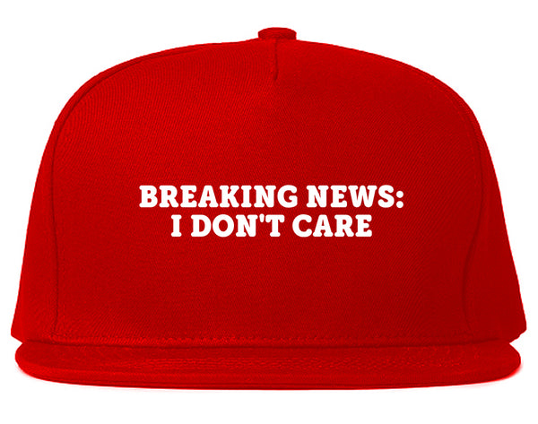 Breaking News I Dont Care Funny Snapback Hat Red