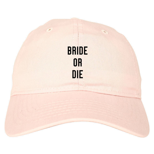 Bride Or Die Engaged pink dad hat