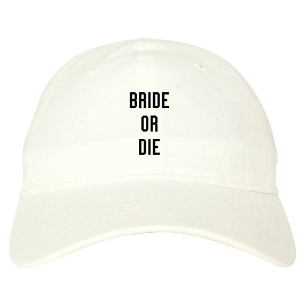 Bride Or Die Engaged white dad hat