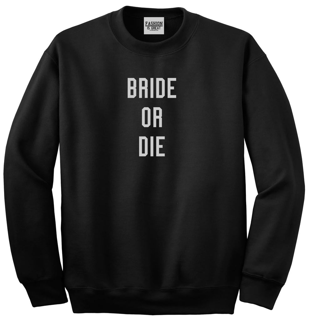 Bride Or Die Engaged Black Womens Crewneck Sweatshirt