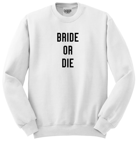 Bride Or Die Engaged White Womens Crewneck Sweatshirt
