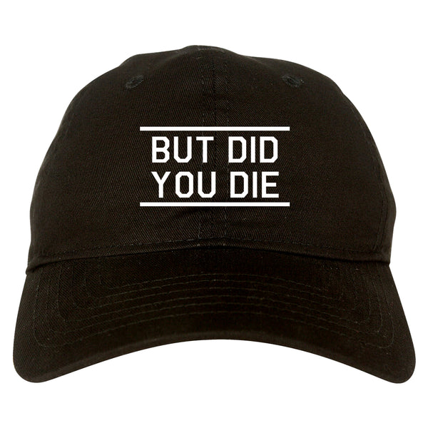But Did You Die Funny black dad hat