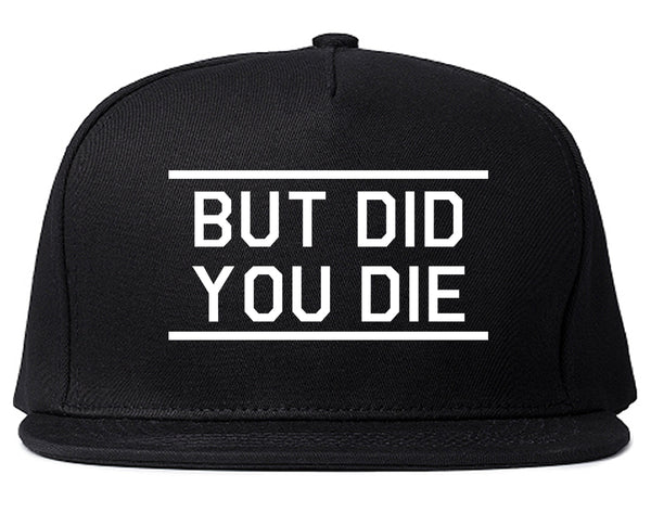 But Did You Die Funny Black Snapback Hat
