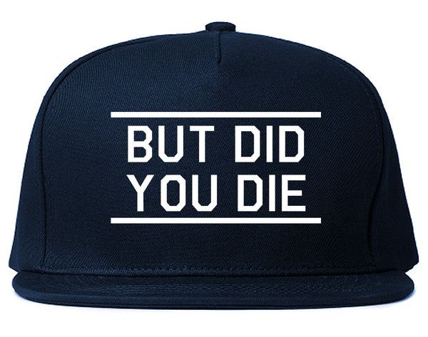 But Did You Die Funny Blue Snapback Hat