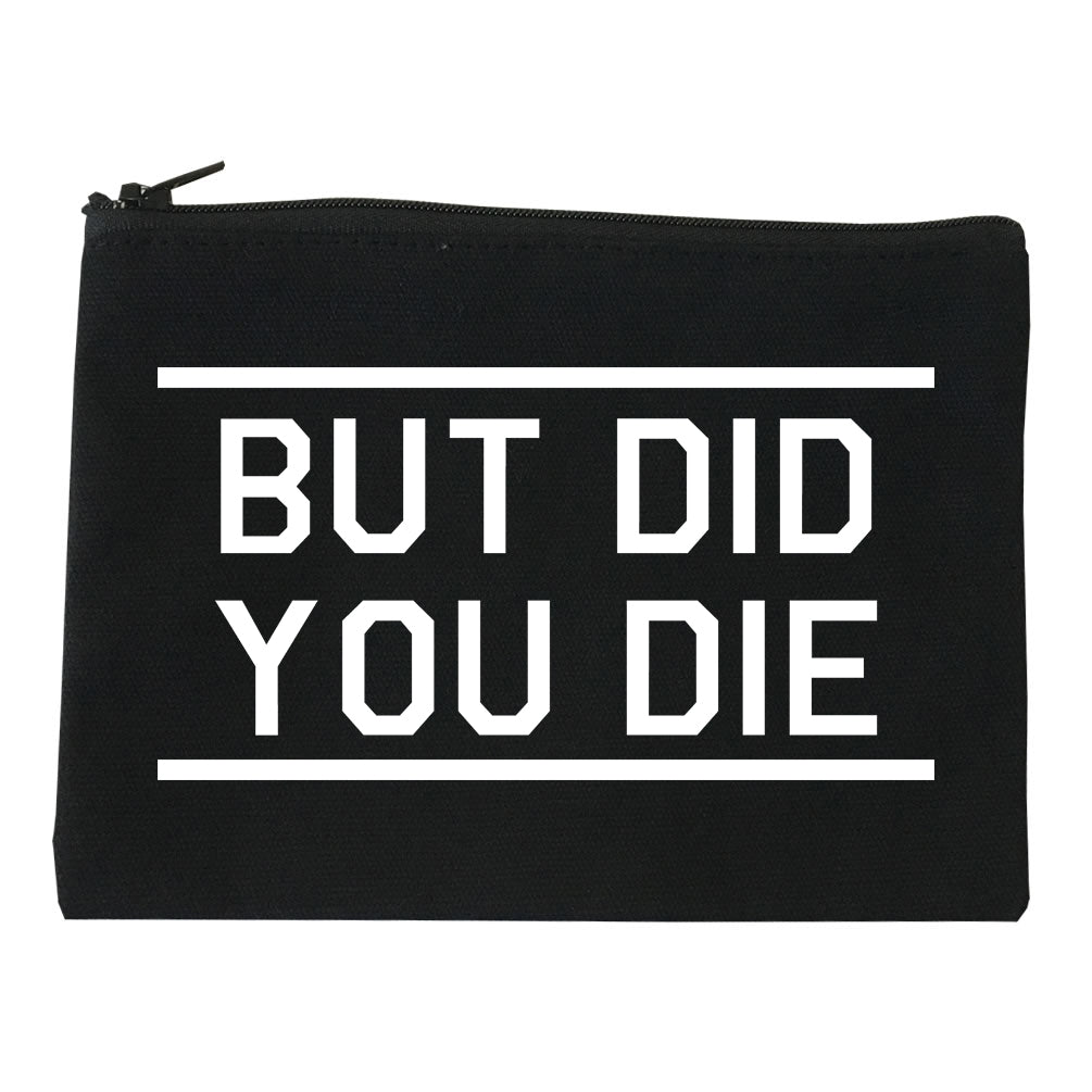 But Did You Die Funny black Makeup Bag