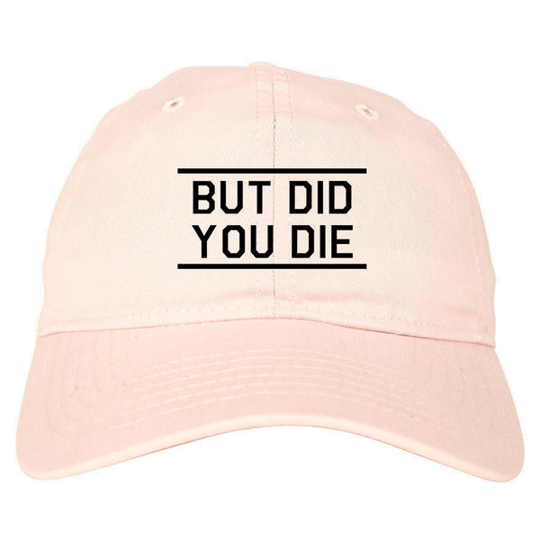 But Did You Die Funny pink dad hat