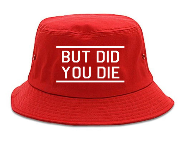 But Did You Die Funny red Bucket Hat