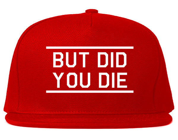 But Did You Die Funny Red Snapback Hat