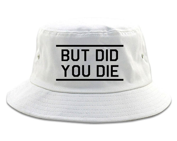 But Did You Die Funny white Bucket Hat